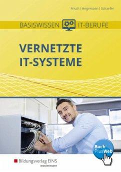 Basiswissen IT-Berufe. Vernetzte IT-Systeme. Schülerband - Frisch, Werner; Rathgeber, Carsten; Schaefer, Udo