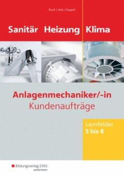 Anlagenmechaniker Sanitär-, Heizungs- und Klimatechnik. Lernfelder 5-8: Arbeitsheft - Bunk, Horst-Dieter; Holz, Thomas; Ruppel, Albert