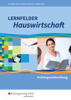 Lernfelder Hauswirtschaft. Prüfungsvorbereitung. Schülerband - Schwetje, Doris; Walgenbach, Christa; Diede, Martina; Ruhfus-Hartmann, Barbara