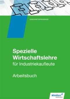 Industriekaufleute. Arbeitsbuch. Spezielle Wirtschaftslehre