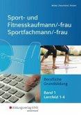 Sport- und Fitnesskaufmann & Sportfachfrau/Sportfachmann 1. Schülerband. Lernfelder 1-4