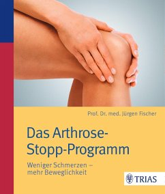 Das Arthrose-Stopp-Programm (eBook, PDF) - Fischer, Jürgen