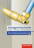 Anlagenmechanik für Sanitär-, Heizungs- und Klimatechnik Formelsammlung
