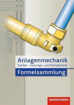 Anlagenmechanik für Sanitär-, Heizungs- und Klimatechnik Formelsammlung - Bäck, Hans Joachim; Miller, Wolfgang; Patzel, Otmar; Wagner, Helmut