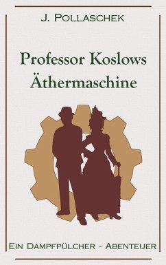Professor Koslows Äthermaschine (eBook, ePUB) - Pollaschek, J.