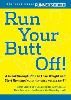 Run Your Butt Off! (eBook, ePUB) - Bonci, Leslie; Butler, Sarah; Coates, Budd