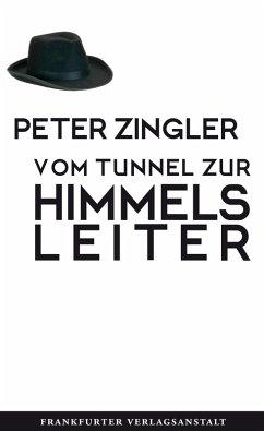 Vom Tunnel zur Himmelsleiter (eBook, ePUB) - Zingler, Peter