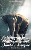 Autobiography of Matthew Scott, Jumbo's Keeper; also Jumbo's Biography (Matthew Scott) - illustrated - (Literary Thoughts Edition) (eBook, ePUB)
