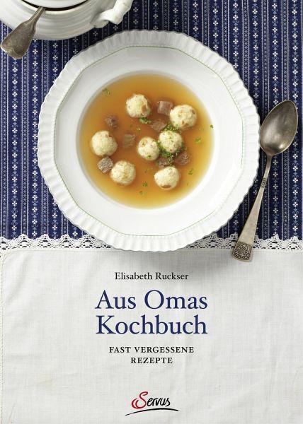 Aus Omas Kochbuch - Ruckser, Elisabeth