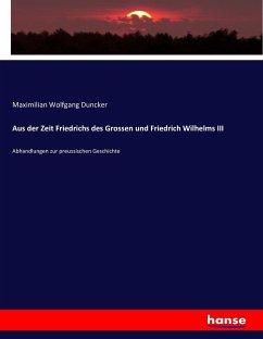 Aus der Zeit Friedrichs des Grossen und Friedrich Wilhelms III