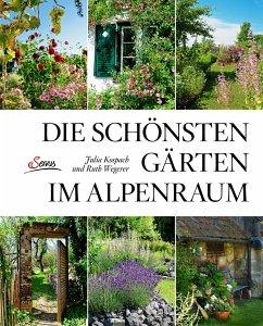 Die schönsten Gärten im Alpenraum - Kospach, Julia; Wegerer, Ruth