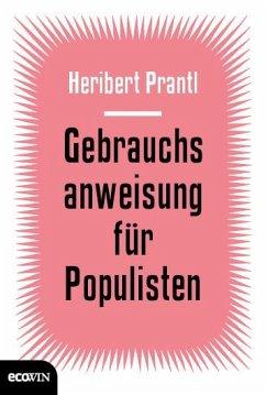 Gebrauchsanweisung für Populisten - Prantl, Heribert