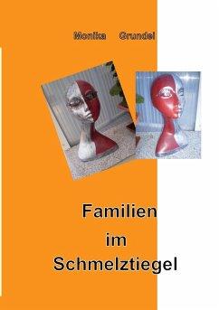 Familien im Schmelztiegel - Grundei, Monika