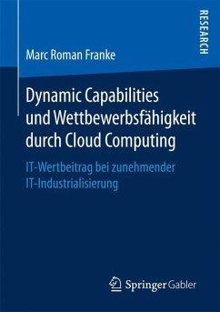 Dynamic Capabilities und Wettbewerbsfähigkeit durch Cloud Computing - Franke, Marc Roman