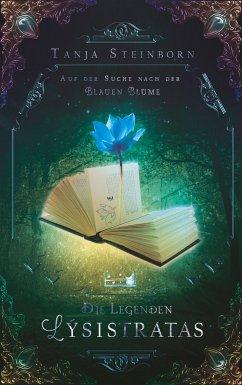 Auf der Suche nach der Blauen Blume / Die Legenden Lýsistratas Bd.1