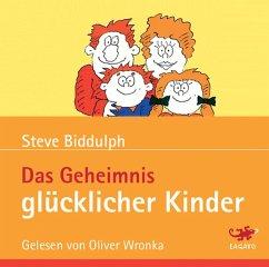 Das Geheimnis glücklicher Kinder, 4 Audio-CDs - Biddulph, Steve