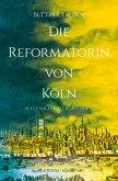 Die Reformatorin von Köln (eBook, ePUB)