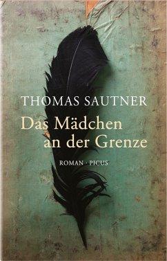 Das Mädchen an der Grenze (eBook, ePUB) - Sautner, Thomas