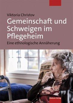 Gemeinschaft und Schweigen im Pflegeheim (eBook, PDF) - Christov, Viktoria