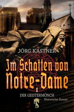 Im Schatten von Notre-Dame (eBook, ePUB) - Kastner, Jörg