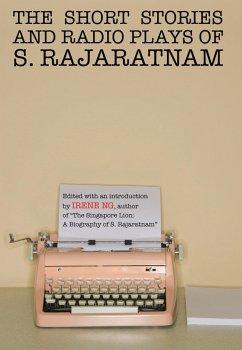 The Short Stories And Radio Plays of S. Rajaratnam (eBook, ePUB) - Rajaratnam, S.