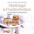 Müsliriegel und Fruchtschnitten (eBook, ePUB)