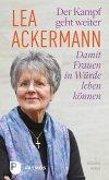 Lea Ackermann. Der Kampf geht weiter - Damit Frauen in Würde leben können (eBook, ePUB)