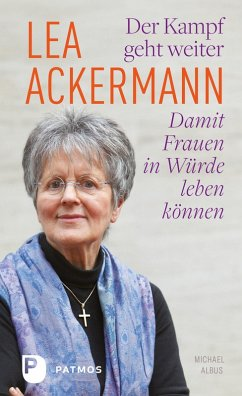 Lea Ackermann. Der Kampf geht weiter - Damit Frauen in Würde leben können (eBook, ePUB) - Ackermann, Lea