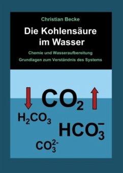 Die Kohlensäure im Wasser - Becke, Christian