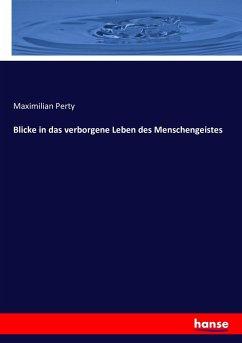 Blicke in das verborgene Leben des Menschengeistes - Perty, Maximilian