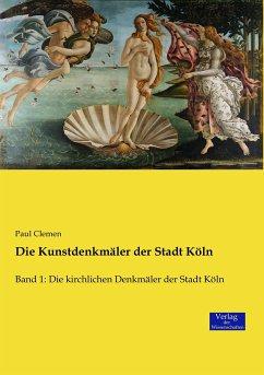 Die Kunstdenkmäler der Stadt Köln