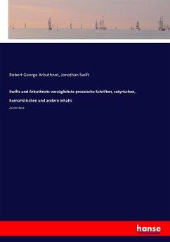 Swifts und Arbuthnots vorzüglichste prosaische Schriften, satyrischen, humoristischen und andern Inhalts
