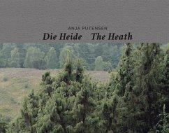 Anja Putensen. Die Heide - The Heath - Putensen, Anja