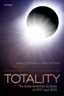 Totality - The Great American Eclipses of 2017 and 2024 - Littmann, Mark; Espenak, Fred