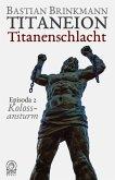Titaneion Titanenschlacht - Episoda 2: Kolossansturm (eBook, ePUB)