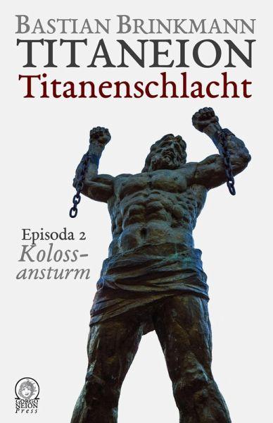 Titaneion Titanenschlacht - Episoda 2: Kolossansturm (eBook, ePUB) - Brinkmann, Bastian