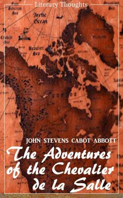 The Adventures of the Chevalier de la Salle and his Companions: In Their Explorations of the Prairies (John Stevens Cabot Abbott) - comprehensive & illustrated - (Literary Thoughts Edition) (eBook, ePUB) - Abbott, John Stevens Cabot
