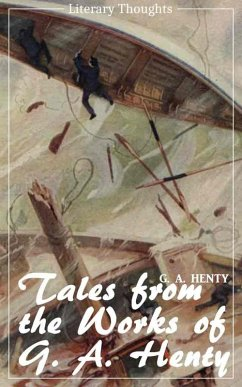 Tales from the works of G. A. Henty (G. A. Henty) (Literary Thoughts Edition) (eBook, ePUB) - Henty, G. A.