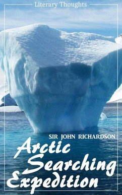 Arctic Searching Expedition (Sir John Richardson) - comprehensive & illustrated - (Literary Thoughts Edition) (eBook, ePUB) - Richardson, Sir John