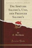 Die Sprüche Salomo's, Und, Der Prediger Salomo's (Classic Reprint)