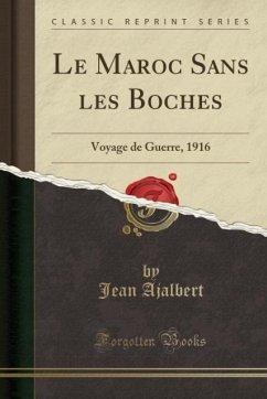Le Maroc Sans les Boches - Ajalbert, Jean