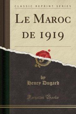 Le Maroc de 1919 (Classic Reprint)