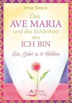 Das Ave Maria und die Schönheit des ICH BIN (eBook, ePUB) - Streck, Irma