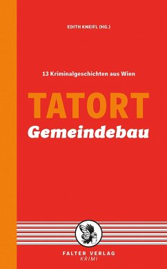 Tatort Gemeindebau (eBook, ePUB) - Schrems, Thomas; Treudl, Sylvia; Zäuner, Günther; Zeller, Franz; Badegruber, Reinhardt; Holzmair, Eva; Kleindl, Reinhard; Kramlovsky, Beatrix; Lercher, Lisa; Pittler, Andreas P.; Rebhandl, Manfred; Riess, Erwin
