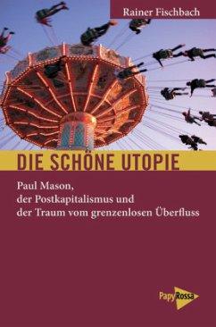 Die schöne Utopie - Fischbach, Rainer