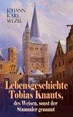 Lebensgeschichte Tobias Knauts, des Weisen, sonst der Stammler genannt (eBook, ePUB)