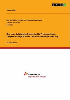"""Das neue Leistungsschutzrecht für Presseverleger. """"Bayern schlägt Schalke"""" als schutzwürdige Leistung? (eBook, PDF)"""