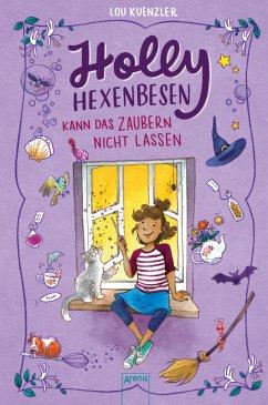 Holly Hexenbesen kann das Zaubern nicht lassen / Holly Hexenbesen Bd.1 (eBook, ePUB) - Lou Kuenzler
