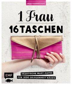 1 Frau - 16 Taschen: Praktische Must-Haves für jede Gelegenheit nähen - Günther, Claudia