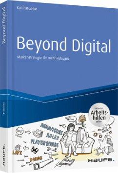 Beyond Digital: Markenstrategie für mehr Relevanz -inkl. Arbeitshilfen online - Platschke, Kai